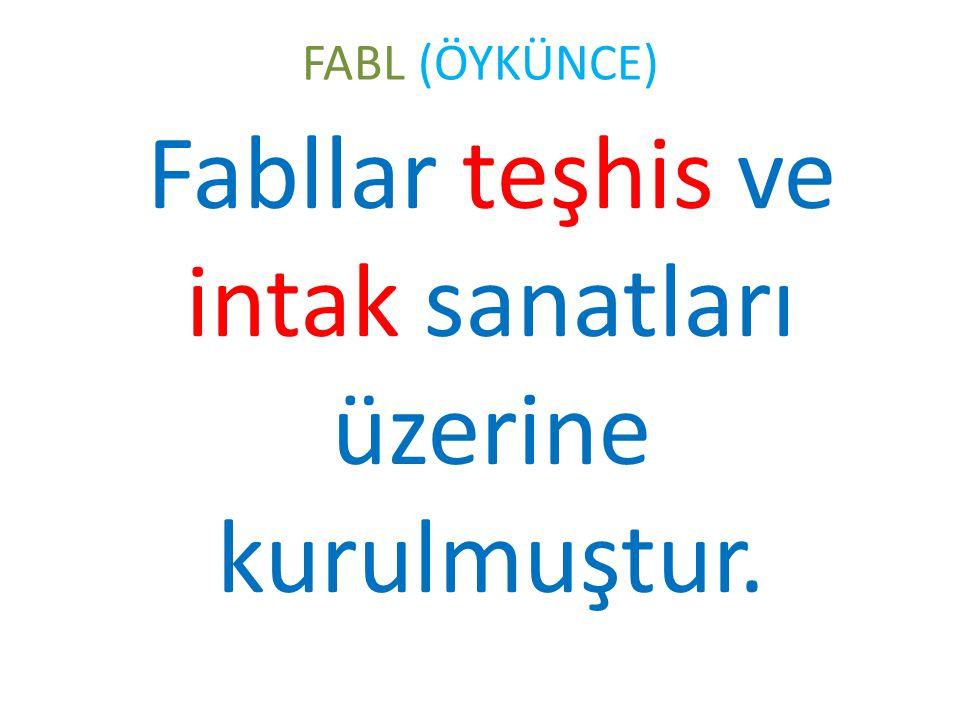 FABL (ÖYKÜNCE) Fabllar teşhis ve intak sanatları üzerine kurulmuştur.