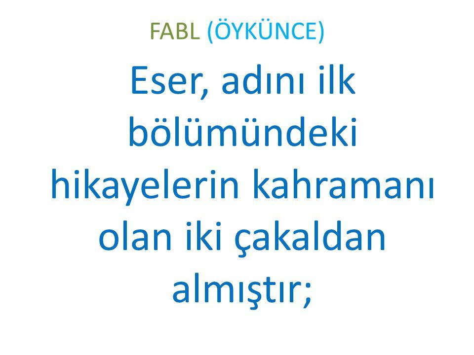 FABL (ÖYKÜNCE) Eser, adını ilk bölümündeki hikayelerin kahramanı olan iki çakaldan almıştır;