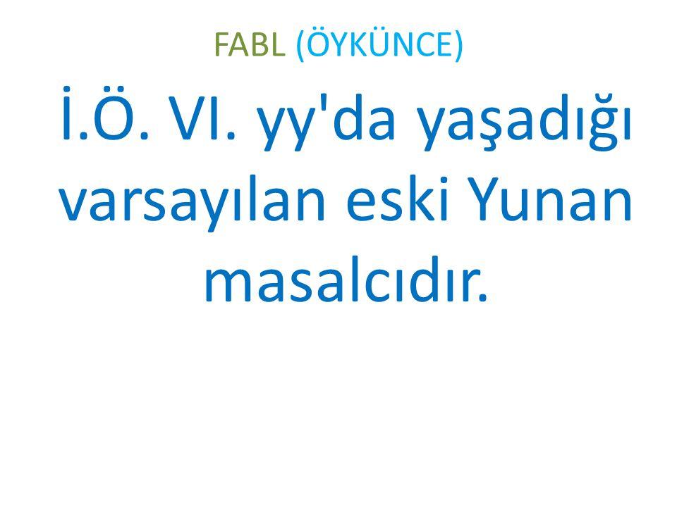 FABL (ÖYKÜNCE) İ.Ö. VI. yy da yaşadığı varsayılan eski Yunan masalcıdır.