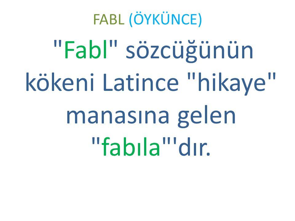 FABL (ÖYKÜNCE) Fabl sözcüğünün kökeni Latince hikaye manasına gelen fabıla dır.
