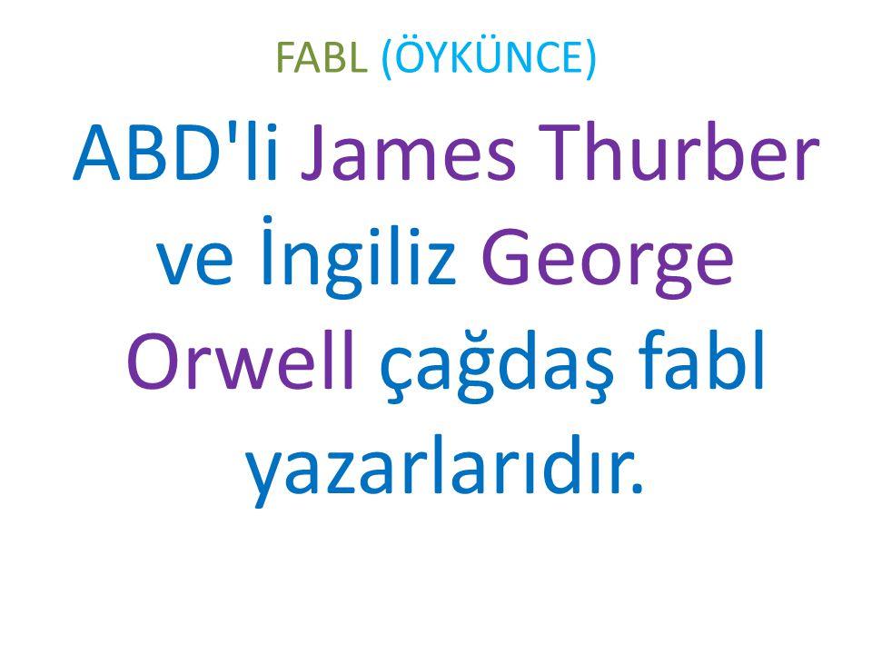 FABL (ÖYKÜNCE) ABD'li James Thurber ve İngiliz George Orwell çağdaş fabl yazarlarıdır.