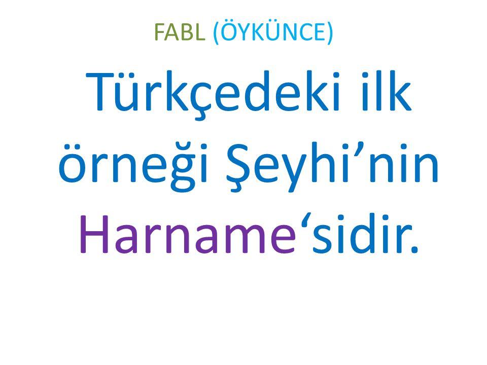 FABL (ÖYKÜNCE) Türkçedeki ilk örneği Şeyhi'nin Harname'sidir.