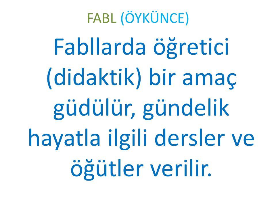 FABL (ÖYKÜNCE) Bu eser zalimliği ile tanınan Hükümdar Depşelem'e dolaylı bir nasihat niteliğindedir