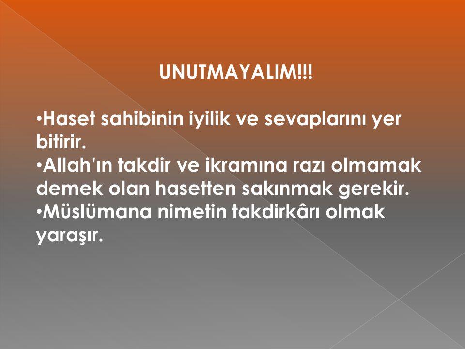 UNUTMAYALIM!!! Haset sahibinin iyilik ve sevaplarını yer bitirir. Allah'ın takdir ve ikramına razı olmamak demek olan hasetten sakınmak gerekir. Müslü