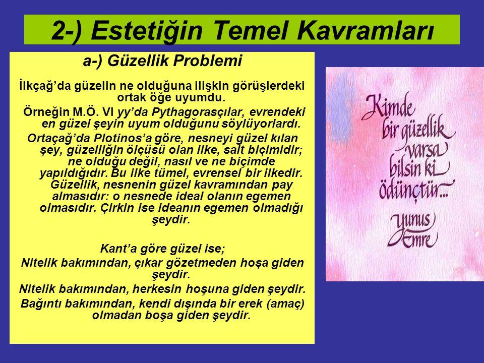www.ismailbilgin.com 2-) Estetiğin Temel Kavramları a-) Güzellik Problemi İlkçağ'da güzelin ne olduğuna ilişkin görüşlerdeki ortak öğe uyumdu. Örneğin