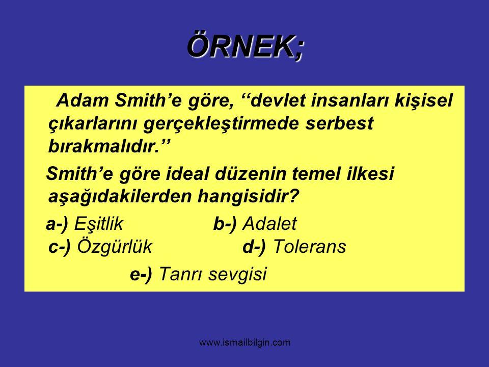 www.ismailbilgin.com ÖRNEK; Adam Smith'e göre, ''devlet insanları kişisel çıkarlarını gerçekleştirmede serbest bırakmalıdır.'' Smith'e göre ideal düze
