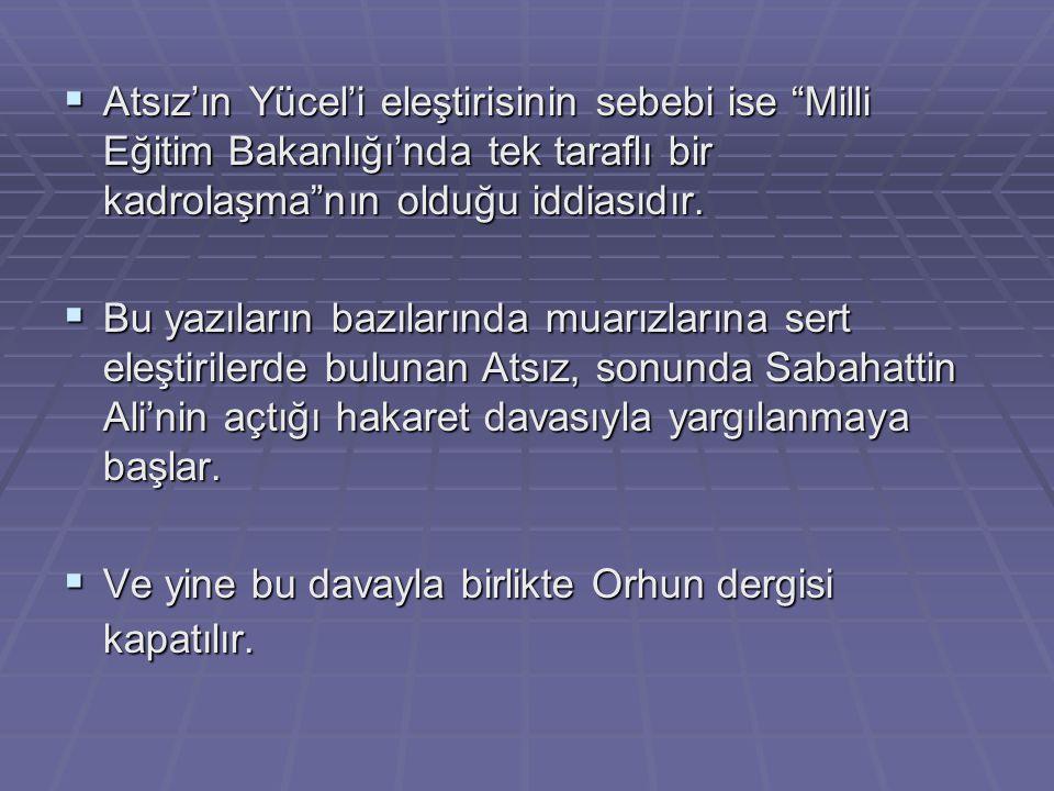 """ Atsız'ın Yücel'i eleştirisinin sebebi ise """"Milli Eğitim Bakanlığı'nda tek taraflı bir kadrolaşma""""nın olduğu iddiasıdır.  Bu yazıların bazılarında m"""