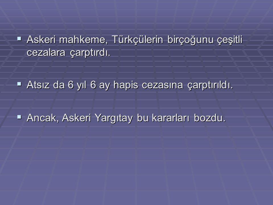  Askeri mahkeme, Türkçülerin birçoğunu çeşitli cezalara çarptırdı.  Atsız da 6 yıl 6 ay hapis cezasına çarptırıldı.  Ancak, Askeri Yargıtay bu kara