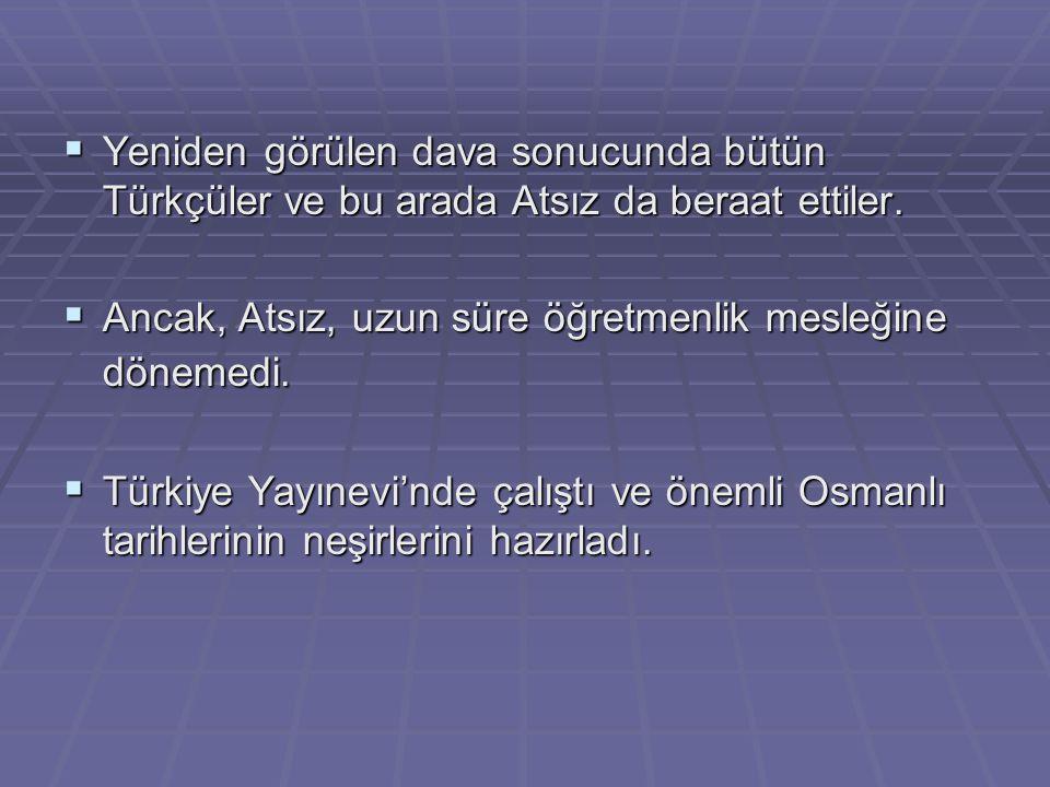 Yeniden görülen dava sonucunda bütün Türkçüler ve bu arada Atsız da beraat ettiler.  Ancak, Atsız, uzun süre öğretmenlik mesleğine dönemedi.  Türk