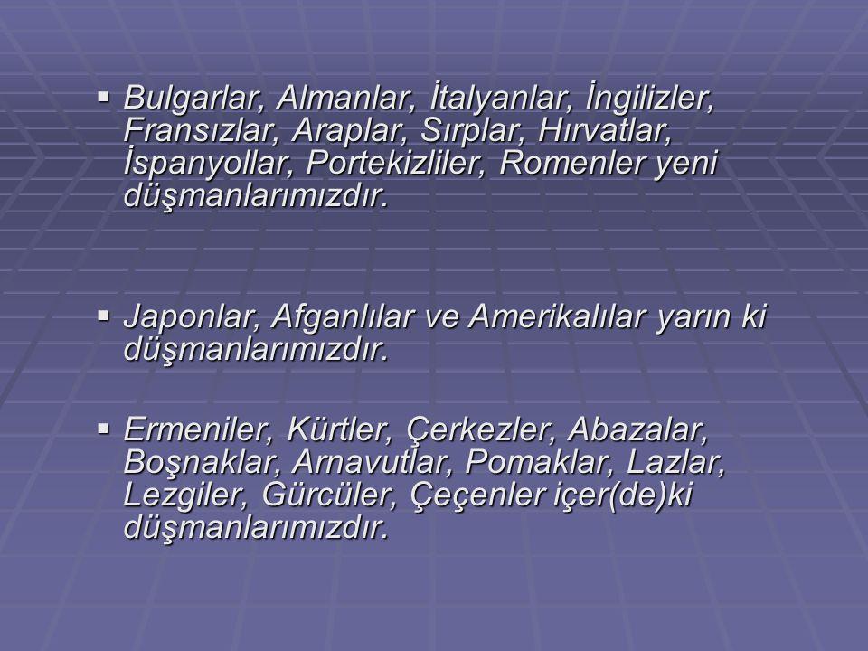  Bulgarlar, Almanlar, İtalyanlar, İngilizler, Fransızlar, Araplar, Sırplar, Hırvatlar, İspanyollar, Portekizliler, Romenler yeni düşmanlarımızdır. 