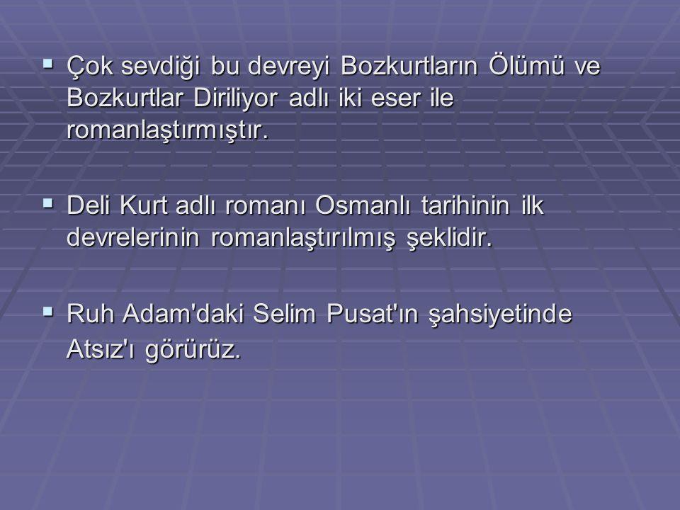  Çok sevdiği bu devreyi Bozkurtların Ölümü ve Bozkurtlar Diriliyor adlı iki eser ile romanlaştırmıştır.  Deli Kurt adlı romanı Osmanlı tarihinin ilk