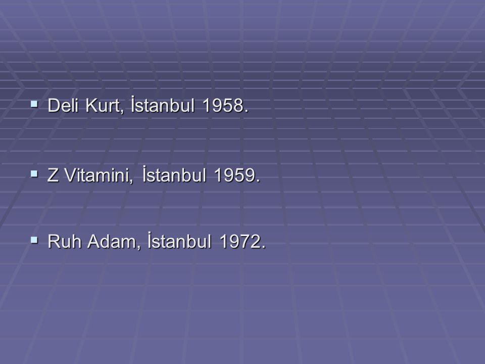  Deli Kurt, İstanbul 1958.  Z Vitamini, İstanbul 1959.  Ruh Adam, İstanbul 1972.