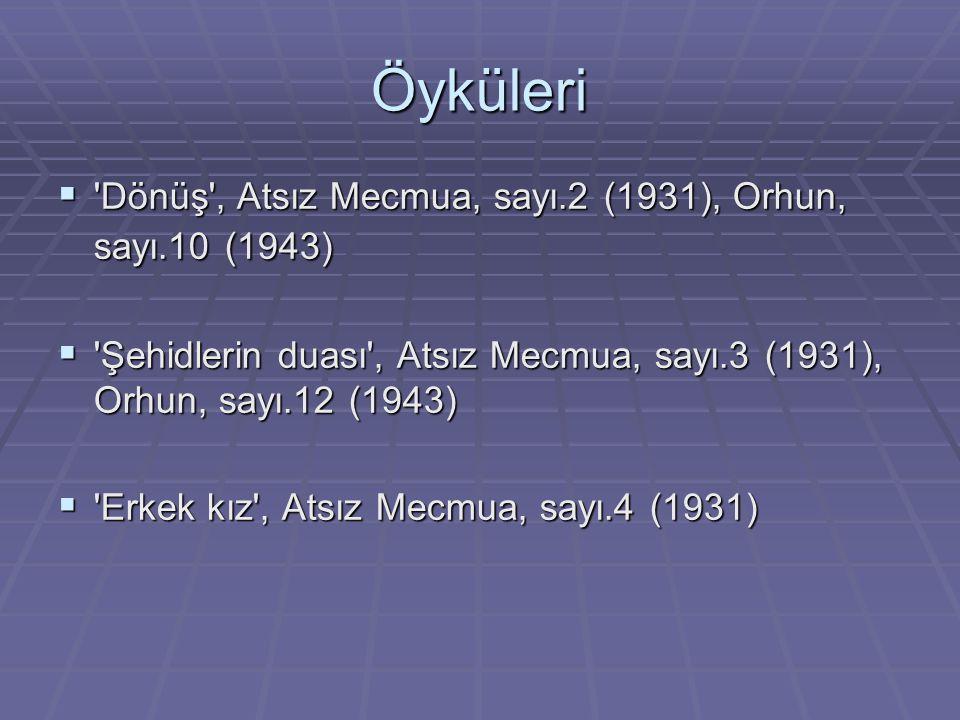 Öyküleri  'Dönüş', Atsız Mecmua, sayı.2 (1931), Orhun, sayı.10 (1943)  'Şehidlerin duası', Atsız Mecmua, sayı.3 (1931), Orhun, sayı.12 (1943)  'Erk
