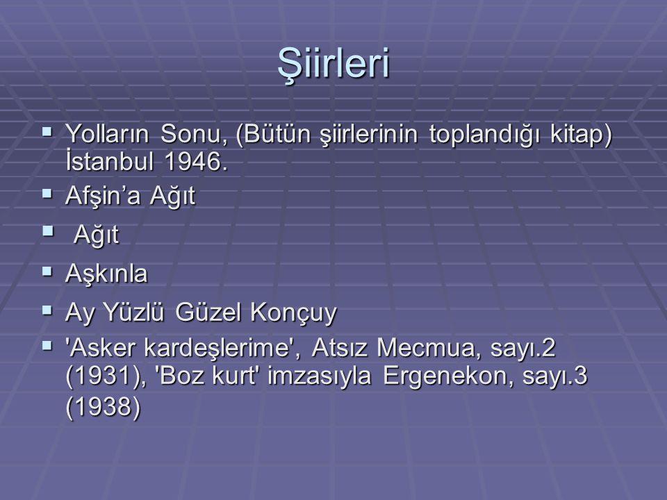 Şiirleri  Yolların Sonu, (Bütün şiirlerinin toplandığı kitap) İstanbul 1946.  Afşin'a Ağıt  Ağıt  Aşkınla  Ay Yüzlü Güzel Konçuy  'Asker kardeşl