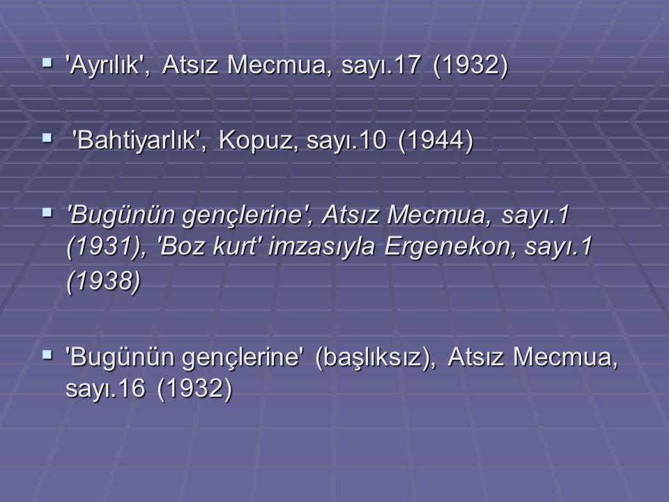  'Ayrılık', Atsız Mecmua, sayı.17 (1932)  'Bahtiyarlık', Kopuz, sayı.10 (1944)  'Bugünün gençlerine', Atsız Mecmua, sayı.1 (1931), 'Boz kurt' imzas