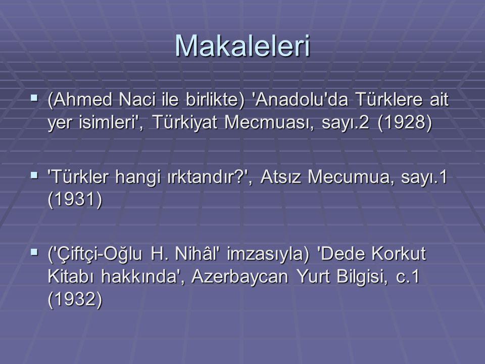 Makaleleri  (Ahmed Naci ile birlikte) 'Anadolu'da Türklere ait yer isimleri', Türkiyat Mecmuası, sayı.2 (1928)  'Türkler hangi ırktandır?', Atsız Me