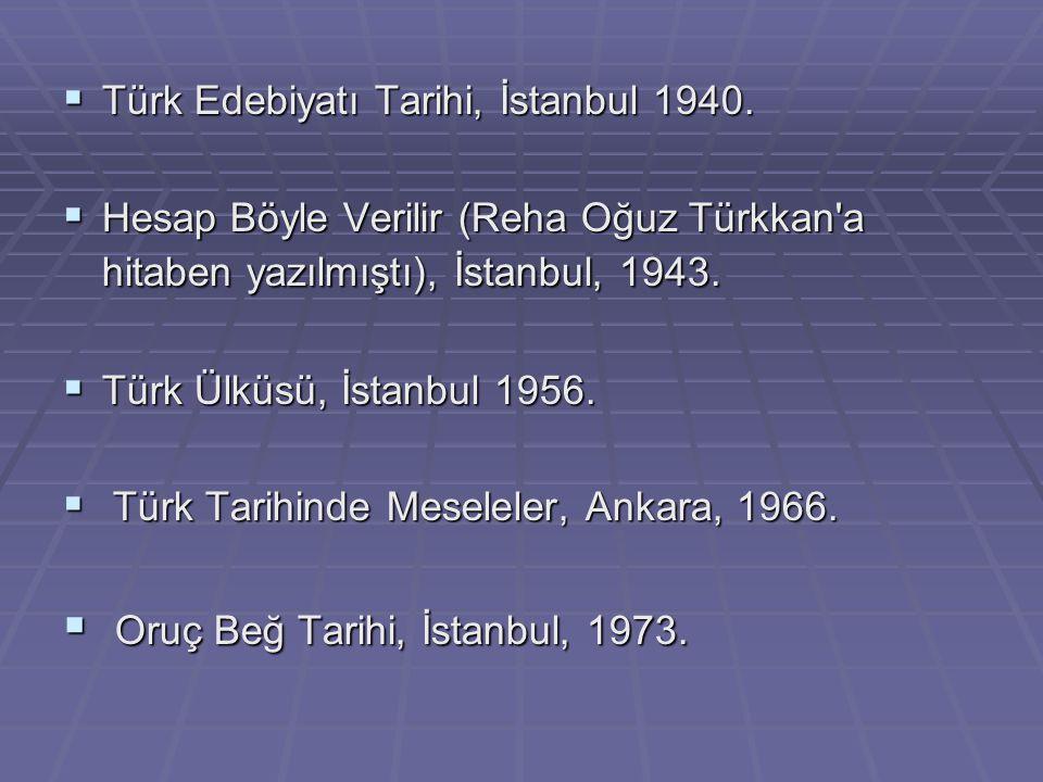  Türk Edebiyatı Tarihi, İstanbul 1940.  Hesap Böyle Verilir (Reha Oğuz Türkkan'a hitaben yazılmıştı), İstanbul, 1943.  Türk Ülküsü, İstanbul 1956.