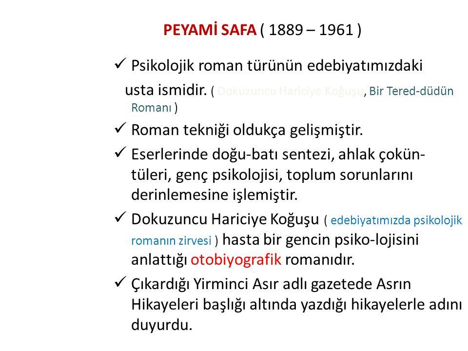 PEYAMİ SAFA ( 1889 – 1961 ) Psikolojik roman türünün edebiyatımızdaki usta ismidir. ( Dokuzuncu Hariciye Koğuşu, Bir Tered-düdün Romanı ) Roman tekniğ