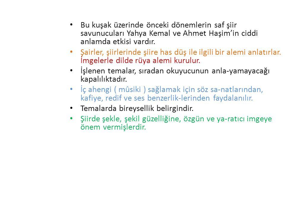Bu kuşak üzerinde önceki dönemlerin saf şiir savunucuları Yahya Kemal ve Ahmet Haşim'in ciddi anlamda etkisi vardır. Şairler, şiirlerinde şiire has dü
