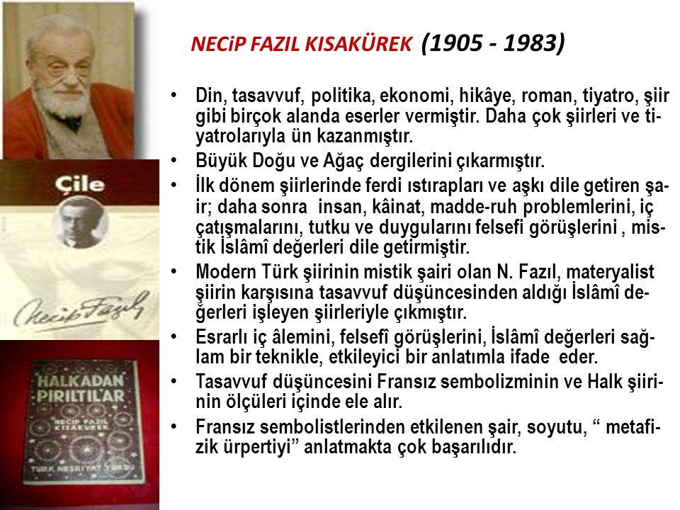 NECiP FAZIL KISAKÜREK (1905 - 1983) Din, tasavvuf, politika, ekonomi, hikâye, roman, tiyatro, şiir gibi birçok alanda eserler vermiştir. Daha çok şiir