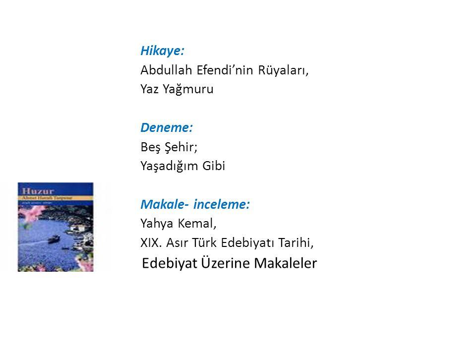 Hikaye: Abdullah Efendi'nin Rüyaları, Yaz Yağmuru Deneme: Beş Şehir; Yaşadığım Gibi Makale- inceleme: Yahya Kemal, XIX. Asır Türk Edebiyatı Tarihi, Ed