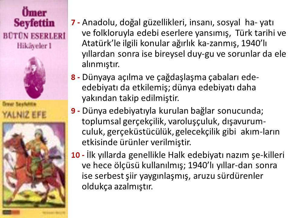 7 - Anadolu, doğal güzellikleri, insanı, sosyal ha- yatı ve folkloruyla edebi eserlere yansımış, Türk tarihi ve Atatürk'le ilgili konular ağırlık ka-z