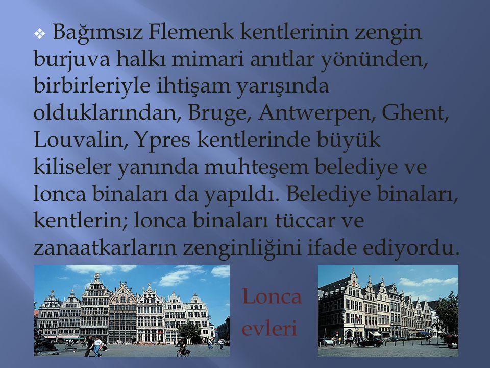  Bağımsız Flemenk kentlerinin zengin burjuva halkı mimari anıtlar yönünden, birbirleriyle ihtişam yarışında olduklarından, Bruge, Antwerpen, Ghent, L