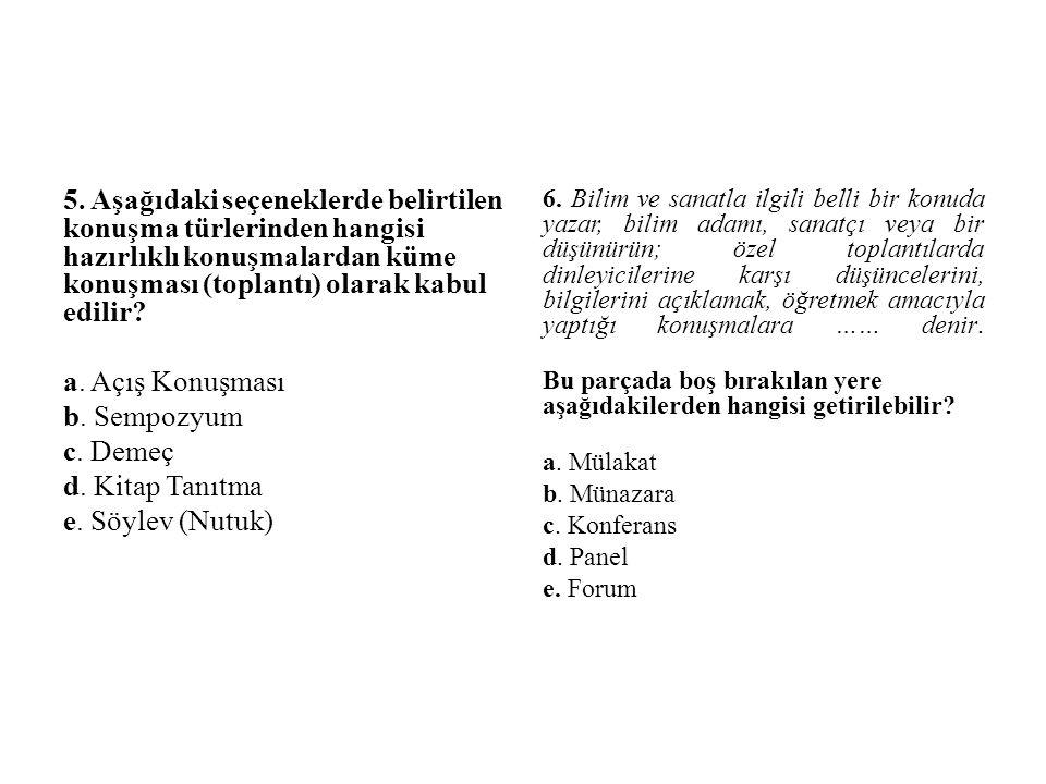 5. Aşağıdaki seçeneklerde belirtilen konuşma türlerinden hangisi hazırlıklı konuşmalardan küme konuşması (toplantı) olarak kabul edilir? a. Açış Konuş
