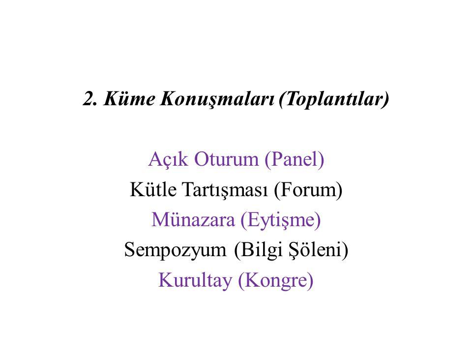 2. Küme Konuşmaları (Toplantılar) Açık Oturum (Panel) Kütle Tartışması (Forum) Münazara (Eytişme) Sempozyum (Bilgi Şöleni) Kurultay (Kongre)