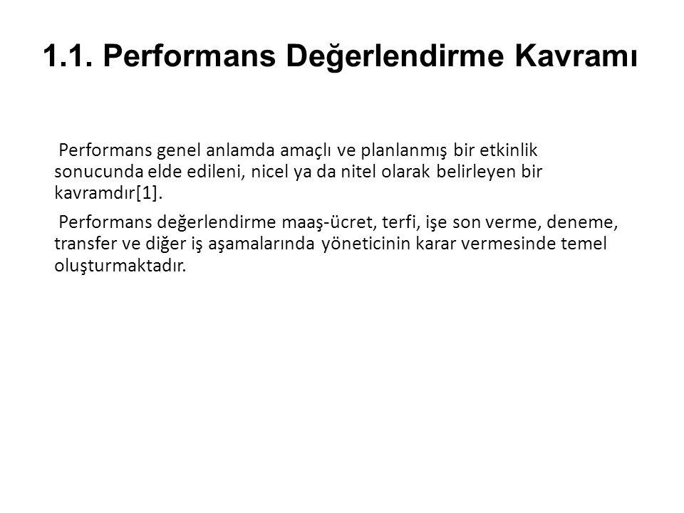 1.1. Performans Değerlendirme Kavramı Performans genel anlamda amaçlı ve planlanmış bir etkinlik sonucunda elde edileni, nicel ya da nitel olarak beli