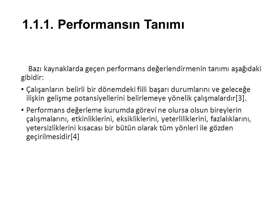 1.1.1. Performansın Tanımı Bazı kaynaklarda geçen performans değerlendirmenin tanımı aşağıdaki gibidir: Çalışanların belirli bir dönemdeki fiili başar