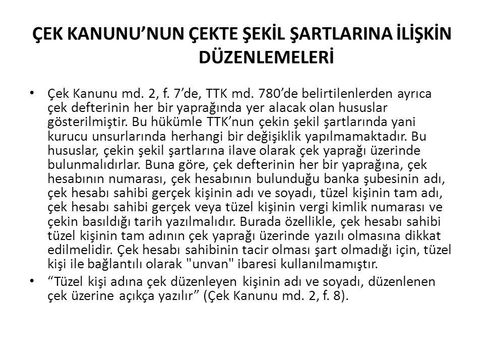 ÇEK KANUNU'NUN ÇEKTE ŞEKİL ŞARTLARINA İLİŞKİN DÜZENLEMELERİ Çek Kanunu md. 2, f. 7'de, TTK md. 780'de belirtilenlerden ayrıca çek defterinin her bir y
