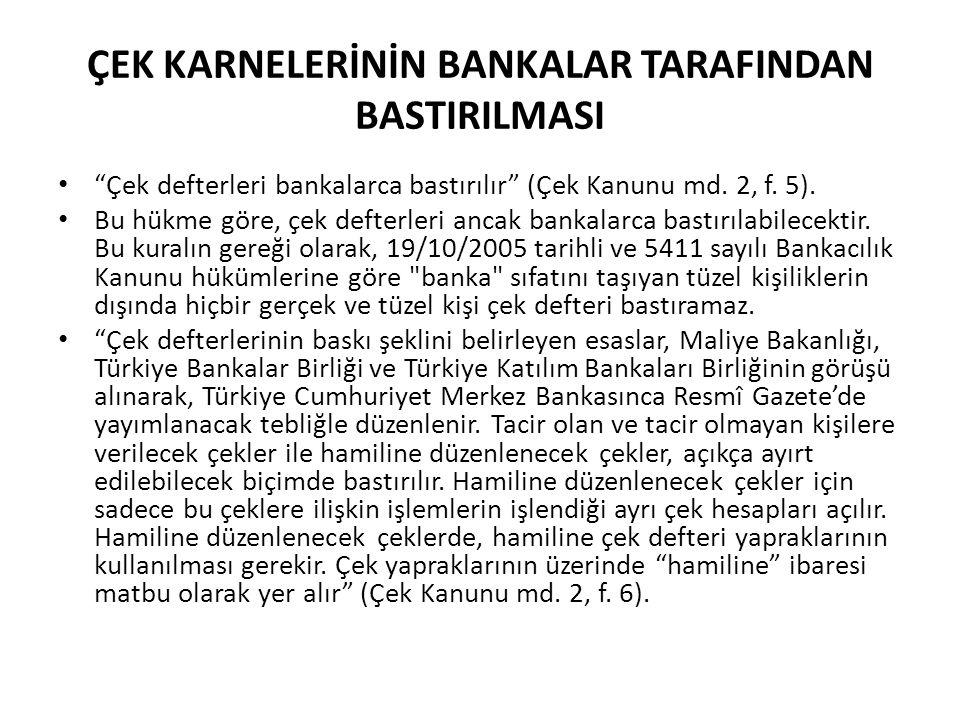 """ÇEK KARNELERİNİN BANKALAR TARAFINDAN BASTIRILMASI """"Çek defterleri bankalarca bastırılır"""" (Çek Kanunu md. 2, f. 5). Bu hükme göre, çek defterleri ancak"""