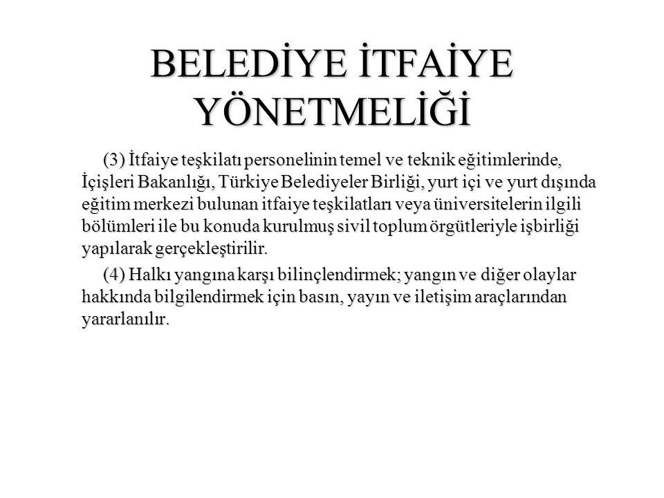 BELEDİYE İTFAİYE YÖNETMELİĞİ (3) İtfaiye teşkilatı personelinin temel ve teknik eğitimlerinde, İçişleri Bakanlığı, Türkiye Belediyeler Birliği, yurt i