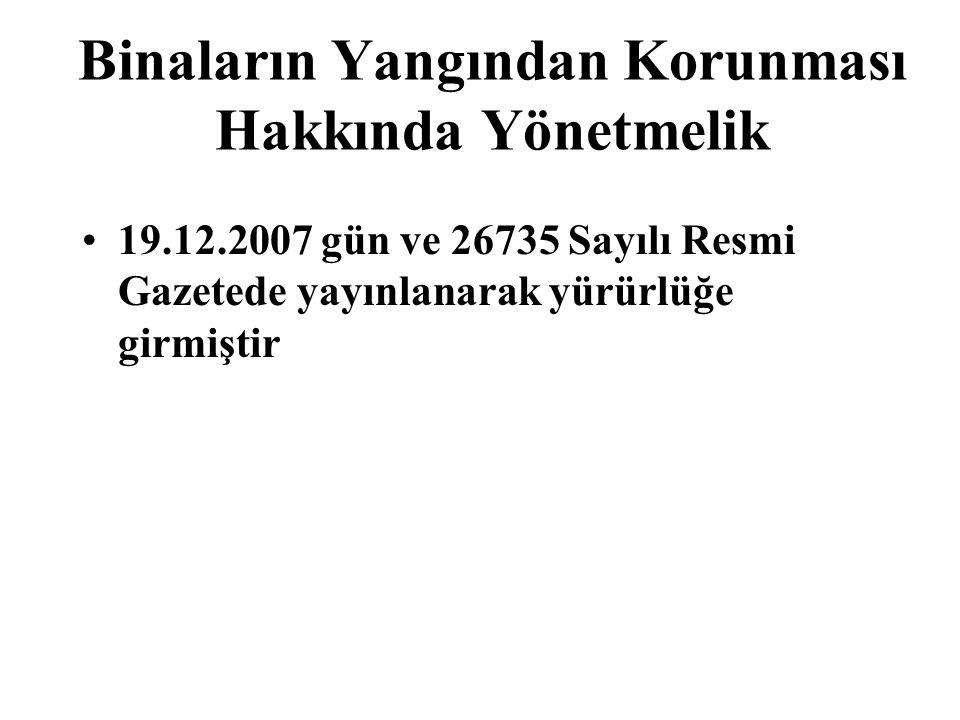 Binaların Yangından Korunması Hakkında Yönetmelik 19.12.2007 gün ve 26735 Sayılı Resmi Gazetede yayınlanarak yürürlüğe girmiştir