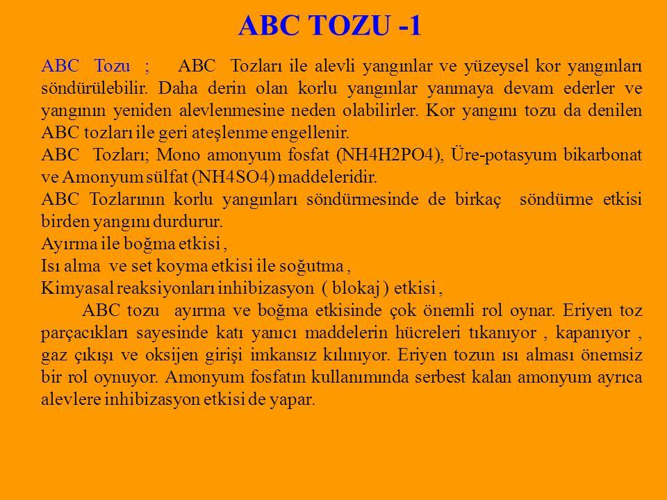 ABC TOZU -1 ABC Tozu ; ABC Tozları ile alevli yangınlar ve yüzeysel kor yangınları söndürülebilir.