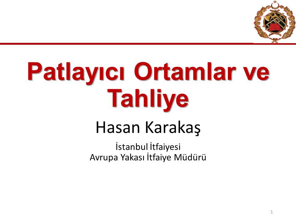 Patlayıcı Ortamlar ve Tahliye Hasan Karakaş İstanbul İtfaiyesi Avrupa Yakası İtfaiye Müdürü 1