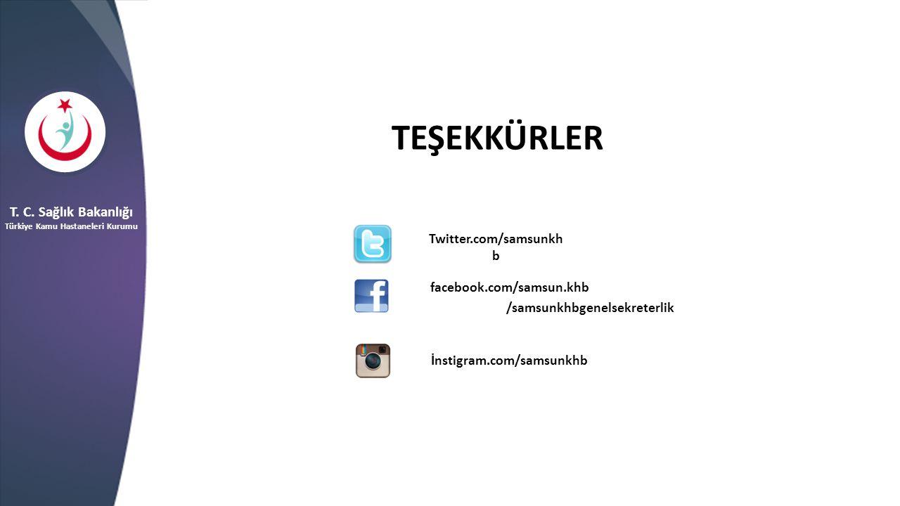 TEŞEKKÜRLER T. C. Sağlık Bakanlığı Türkiye Kamu Hastaneleri Kurumu Twitter.com/samsunkh b facebook.com/samsun.khb /samsunkhbgenelsekreterlik İnstigram