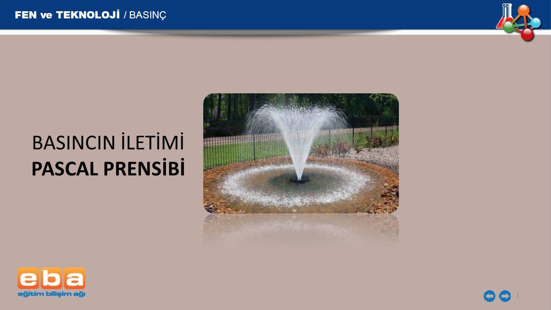 FEN ve TEKNOLOJİ / BASINÇ BASINCIN İLETİMİ PASCAL PRENSİBİ 1