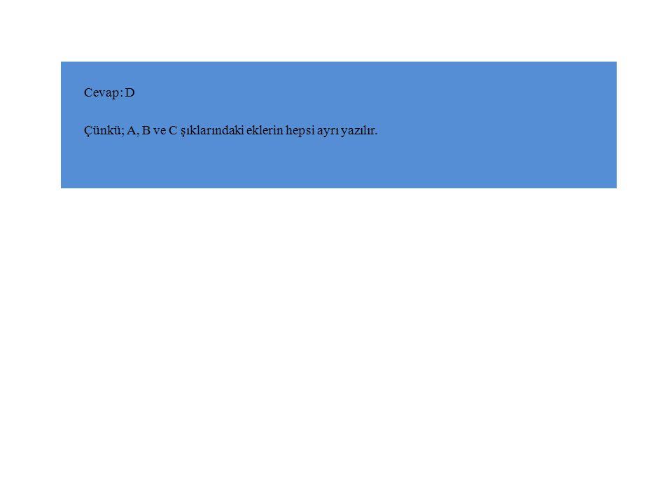 Cevap: D Çünkü; A, B ve C şıklarındaki eklerin hepsi ayrı yazılır.