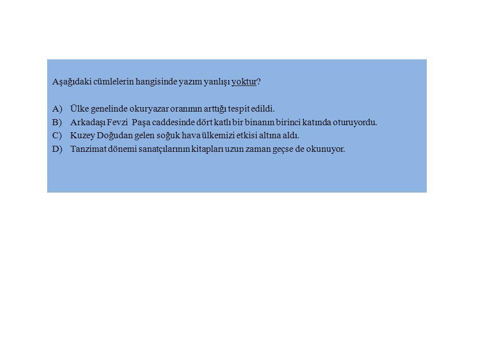 Aşağıdaki cümlelerin hangisinde yazım yanlışı yoktur? A)Ülke genelinde okuryazar oranının arttığı tespit edildi. B)Arkadaşı Fevzi Paşa caddesinde dört