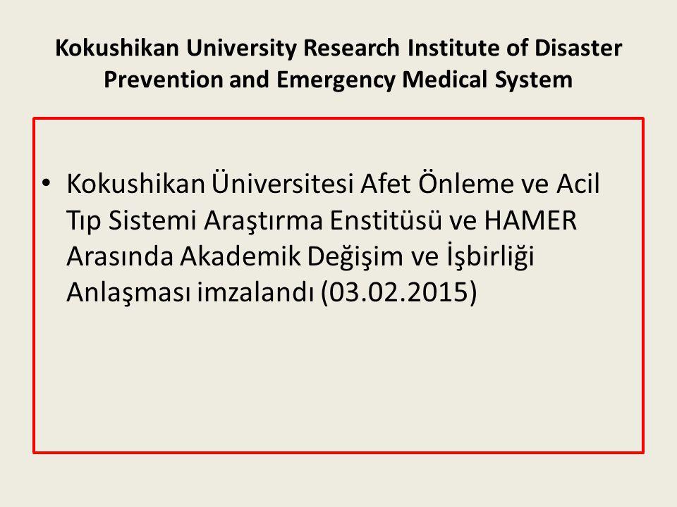 Kokushikan University Research Institute of Disaster Prevention and Emergency Medical System Kokushikan Üniversitesi Afet Önleme ve Acil Tıp Sistemi Araştırma Enstitüsü ve HAMER Arasında Akademik Değişim ve İşbirliği Anlaşması imzalandı (03.02.2015)