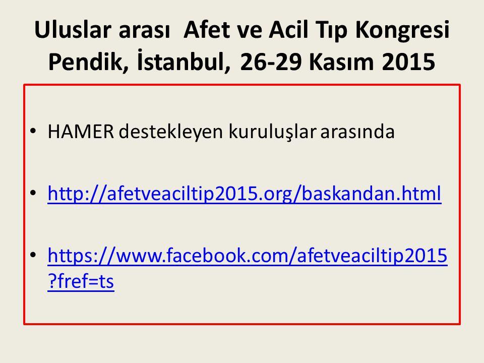 Uluslar arası Afet ve Acil Tıp Kongresi Pendik, İstanbul, 26-29 Kasım 2015 HAMER destekleyen kuruluşlar arasında http://afetveaciltip2015.org/baskandan.html https://www.facebook.com/afetveaciltip2015 ?fref=ts https://www.facebook.com/afetveaciltip2015 ?fref=ts