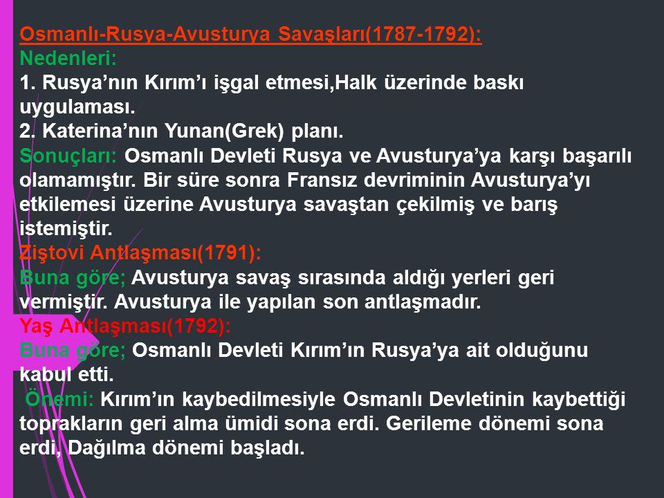 Osmanlı- Rus Savaşı (1768-1774): Nedenleri: 1- Rusya'nın başına geçen II. Katerina'nın Osmanlı üzerindeki emellerini devam ettirmesi. 2- Lehistan'ın i