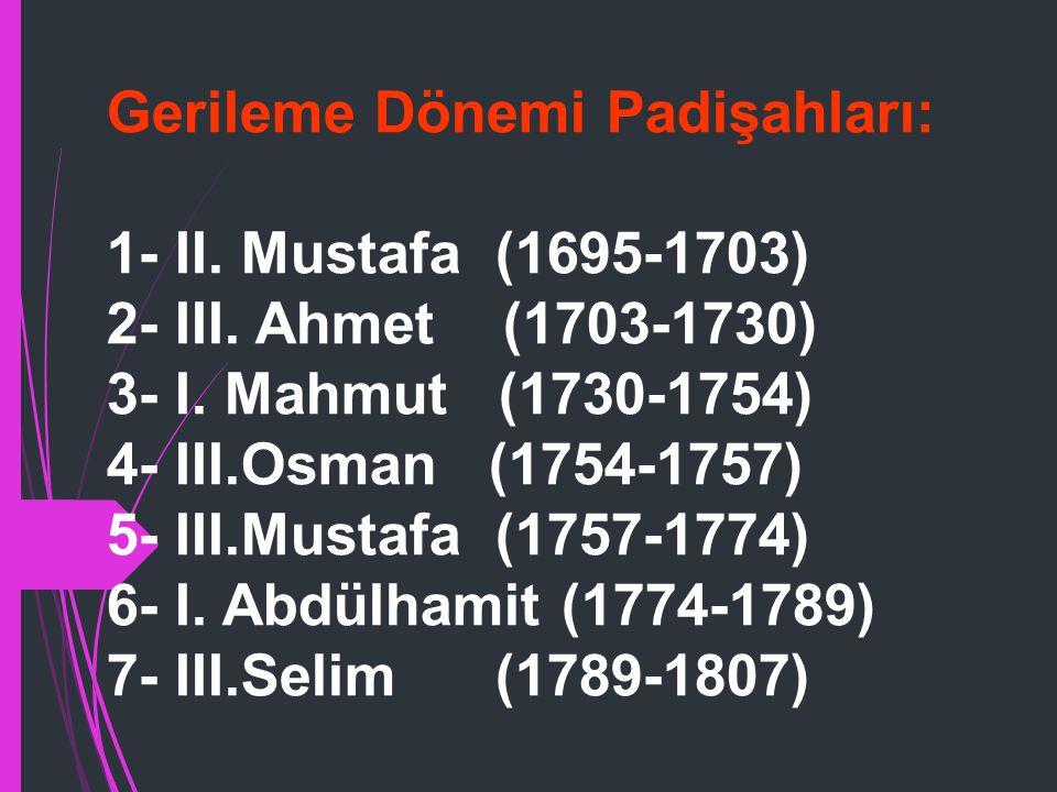 Gerileme Dönemi Padişahları: 1- II.Mustafa (1695-1703) 2- III.