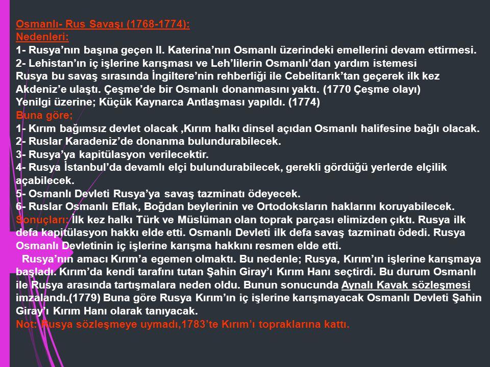 Osmanlı- Rus-Avusturya Savaşları (1736-1739): Nedenleri: 1-Rusya'nın Kırım'a, Avusturya'nın Bosna-Hersek'e yerleşmek istemesi 2-Rusya ile Avusturya'nı