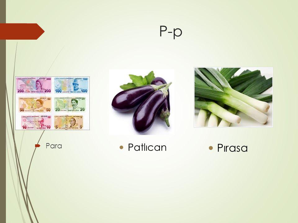 P-p  Para Patlıcan Pırasa
