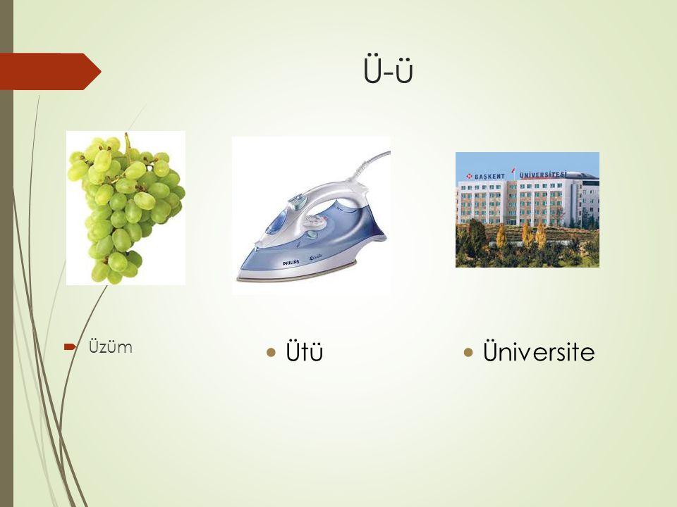 Ü-ü  Üzüm Ütü Üniversite