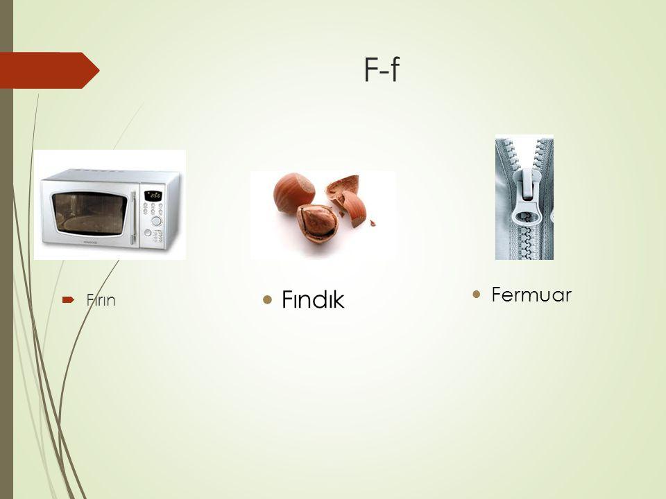F-f  Fırın Fındık Fermuar