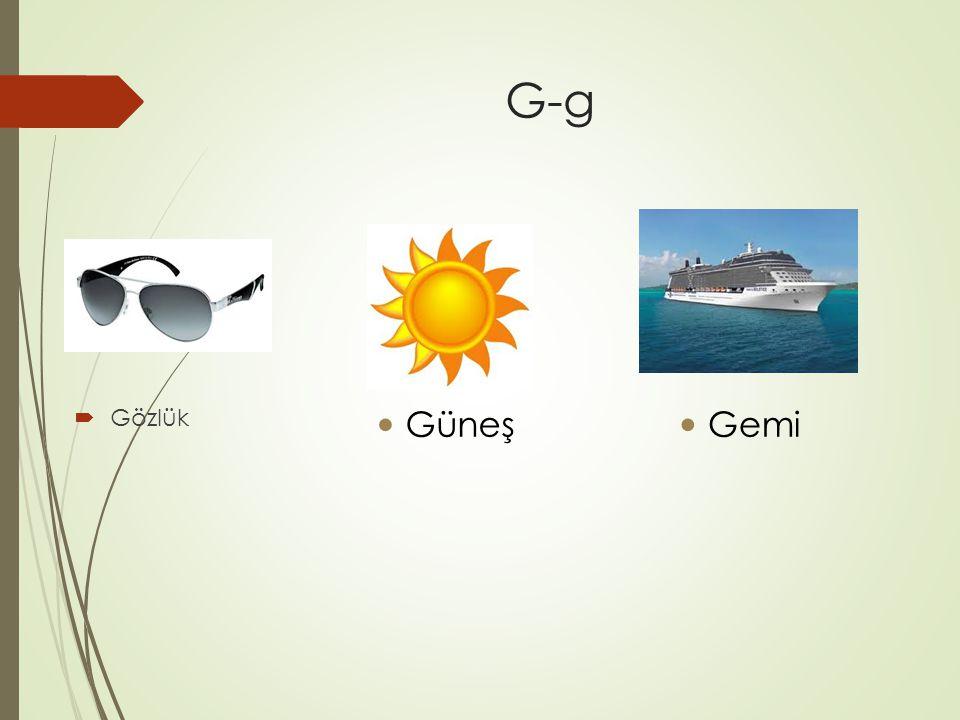 G-g  Gözlük Güneş Gemi